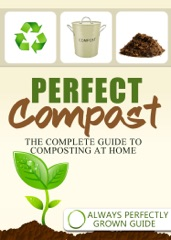 Perfect Compost: The Complete Guide To Composting At Home
