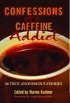 Confessions Of A Caffeine Addict 40 True Anonymous Stories