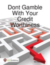 Dont Gamble With Your Credit Worthiness