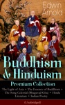 Buddhism  Hinduism Premium Collection The Light Of Asia  The Essence Of Buddhism  The Song Celestial Bhagavad-Gita  Hindu Literature  Indian Poetry Unabridged