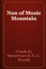 Frank H. Spearman & N. C. Wyeth - Nan of Music Mountain artwork