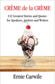 CREME de la CREME: 132 Greatest Stories and Quotes for Speakers, Seekers and Writers