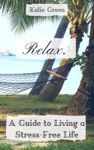 Relax A Guide To Living As Stress-Free Life