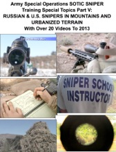 Army Special Operations Sotic Sniper Training Special Topics Part V:  Russian & U.S. Snipers In Mountains And Urbanized Terrain  With Over 20 Videos To 2013