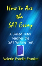 How to Ace the SAT Essay: A Skilled Tutor Teaches the SAT Writing Test