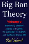 Big Ban Theory: Elementary Essence Applied to Fluorine, the Granada Free Library, and Sunflower Diaries 6th, Volume 9