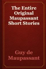 The Entire Original Maupassant Short Stories