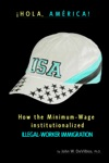 Hola Amrica How The Minimum-Wage Institutionalized Illegal-Worker Immigration
