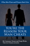 Youre The Reason Your Man Cheats What Men Want And Women Dont Give
