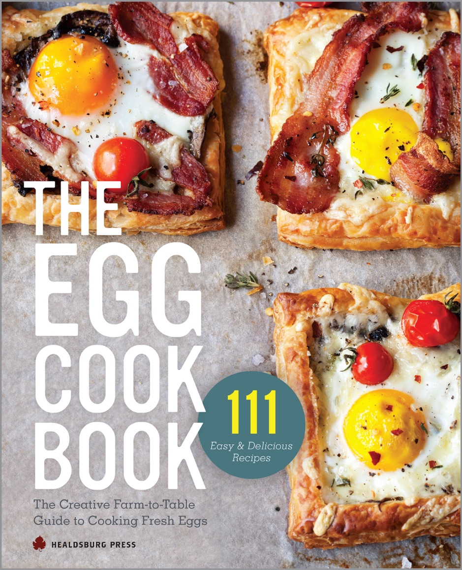 ‎The Egg Cookbook: The Creative Farm-to-Table Guide to Cooking Fresh Eggs