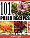 101 Paleo Recipes Fast  Easy Paleo Cookbook For Beginner