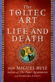 The Toltec Art of Life and Death - Don Miguel Ruiz & Barbara Emrys by  Don Miguel Ruiz & Barbara Emrys PDF Download