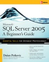 Microsoft SQL Server 2005 A Beginners Guide