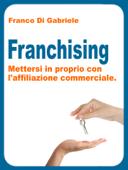 Franchising: mettersi in proprio con l'affiliazione commerciale