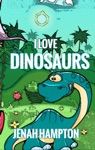 I Love Dinosaurs Illustrated Childrens Book Ages 2-5
