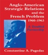 Anglo-American Strategic Relations And The French Problem 1960-1963