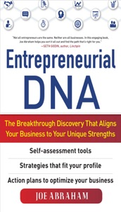 Entrepreneurial DNA:  The Breakthrough Discovery that Aligns Your Business to Your Unique Strengths da Joe Abraham