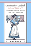 Grandmother's Cookbook, Egg-cellent, Authentic Antique Recipes from 100+ Years Ago