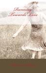 Running Towards Love