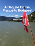 A Danube Cruise, Prague to Budapest