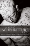 Making Acupuncture Pay Real-World Advice For Successful Private Practice