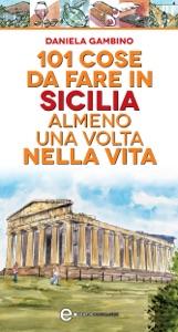 101 cose da fare in Sicilia almeno una volta nella vita da Daniela Gambino