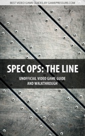 SPEC OPS: THE LINE - UNOFFICIAL VIDEO GAME GUIDE & WALKTHROUGH