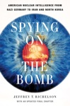 Spying On The Bomb American Nuclear Intelligence From Nazi Germany To Iran And North Korea
