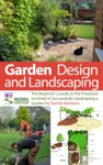 Garden Design And Landscaping - The Beginners Guide To The Processes Involved With Successfully Landscaping A Garden An Overview
