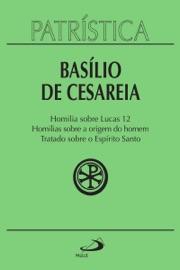 PATRíSTICA - HOMILIA SOBRE LUCAS  HOMILIAS SOBRE A ORIGEM DO HOMEM  TRATADO SOBRE O ESPíRITO SANTO - VOL. 14