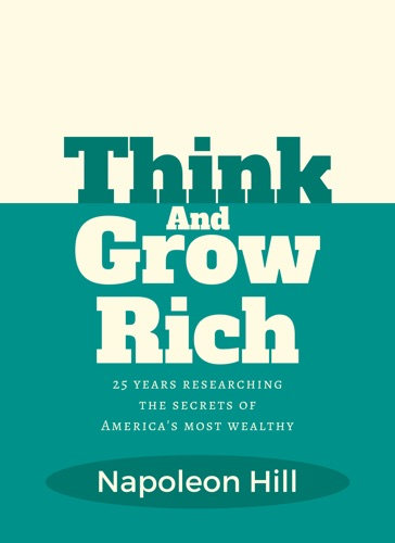 Think and Grow Rich - Napoleon Hill - Napoleon Hill