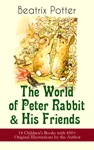 The World Of Peter Rabbit  His Friends 14 Childrens Books With 450 Original Illustrations By The Author