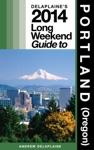 Delaplaines 2014 Long Weekend Guide To Portland Oregon