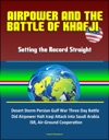 Airpower And The Battle Of Khafji Setting The Record Straight - Desert Storm Persian Gulf War Three Day Battle Did Airpower Halt Iraqi Attack Into Saudi Arabia ISR Air-Ground Cooperation