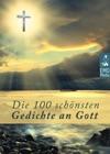 Die 100 Schnsten Gedichte An Gott - Deutsche Klassiker Ber Gott Christliche Balladen Poetische Gebete Religise Gedanken Und Geistliche Hymnen