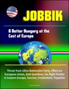Jobbik A Better Hungary At The Cost Of Europe - Threat From Ultra-Nationalist Party Effect On European Union Anti-Semitism Far Right Parties In Eastern Europe Fascism Irredentism Populism