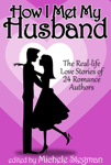 How I Met My Husband: The Real-Life Love Stories of 25 Romance Authors
