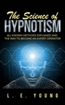 The Science Of Hypnotism All Known Methods Explained And The Way To Become An Expert Operator