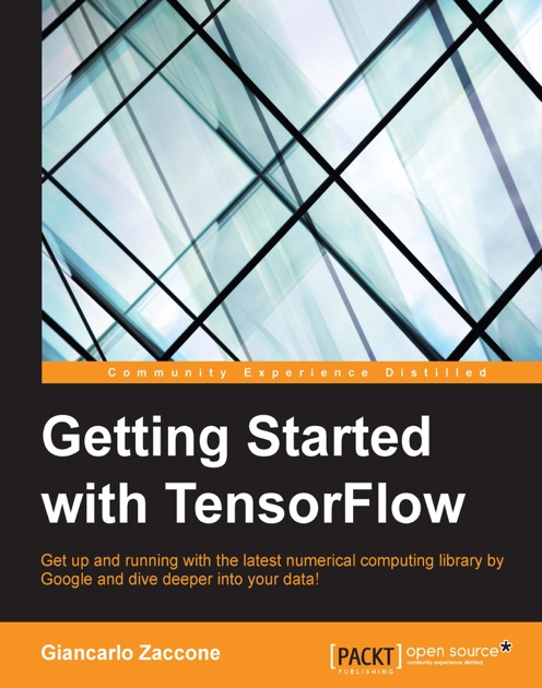 Getting Started with TensorFlow by Giancarlo Zaccone on Apple Books