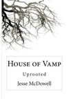 House Of Vamp Uprooted