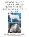Medical Genetic  Behavioral Risk Factors Of   Kuvaszok And  Komondor