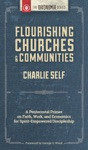 Flourishing Churches And Communities A Pentecostal Primer On Faith Work And Economics For Spirit-Empowered Discipleship