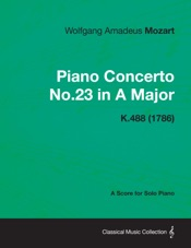 Download and Read Online Piano Concerto No.23 in A Major - A Score for Solo Piano K.488 (1786)