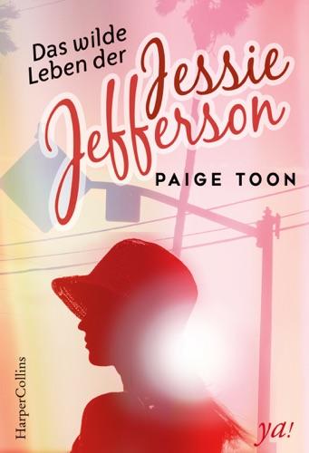 Paige Toon - Das wilde Leben der Jessie Jefferson