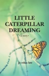 Little Caterpillar Dreaming