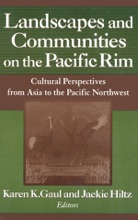 Landscapes And Communities On The Pacific Rim: From Asia To The Pacific Northwest