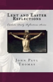 Lent and Easter Reflections: Catholic Daily Reflections Series