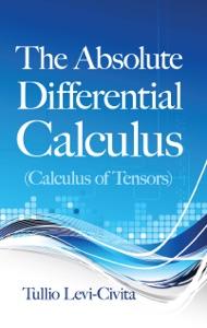 The Absolute Differential Calculus (Calculus of Tensors) da Tullio Levi-Civita
