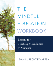 The Mindful Education Workbook: Lessons for Teaching Mindfulness to Students book