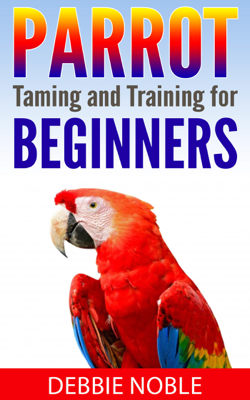 Parrot Taming and Training for Beginners - Debbie Noble book